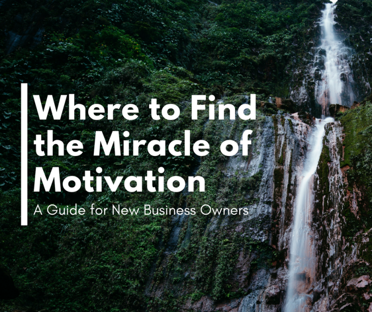 Where to Find the Miracleof Motivation- A guide for New Business Owners